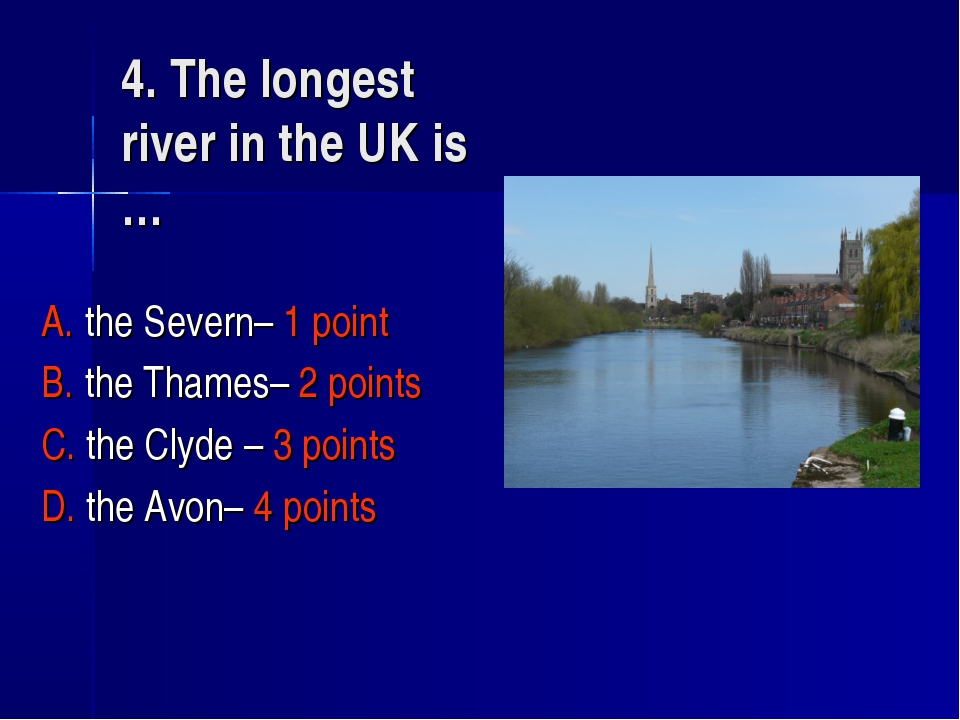 4. The longest river in the UK is … A. the Severn– 1 point B. the Thames– 2 p...