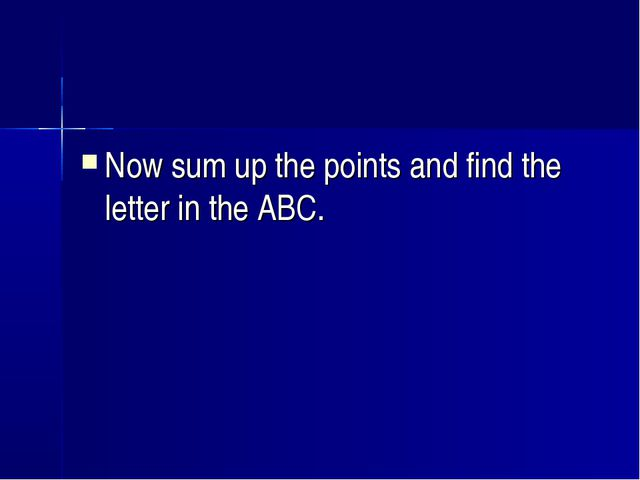 Now sum up the points and find the letter in the ABC.