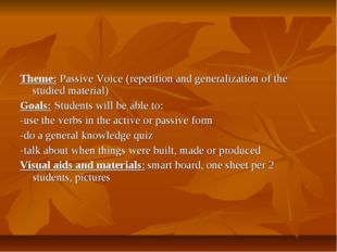 Theme: Passive Voice (repetition and generalization of the studied material)