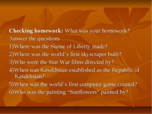 Checking homework: What was your homework? Answer the questions 1)Where was t