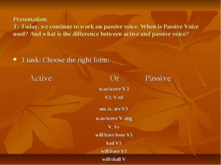 Presentation: T: Today, we continue to work on passive voice. When is Passive