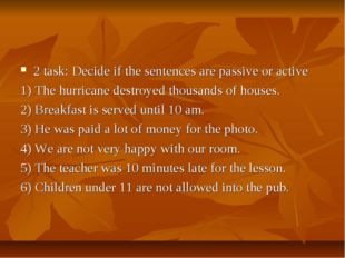 2 task: Decide if the sentences are passive or active 1) The hurricane destro