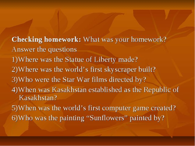 Checking homework: What was your homework? Answer the questions 1)Where was t...
