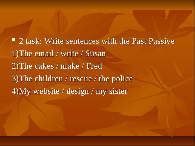 2 task: Write sentences with the Past Passive 1)The email / write / Susan 2)T...