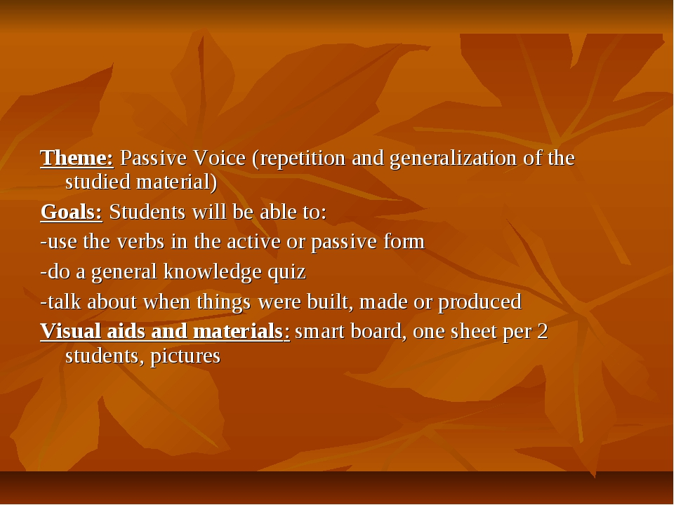 Theme: Passive Voice (repetition and generalization of the studied material)...