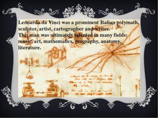 Leonardo da Vinci was a prominent Italian polymath, sculptor, artist, cartogr
