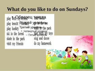What do you like to do on Sundays?