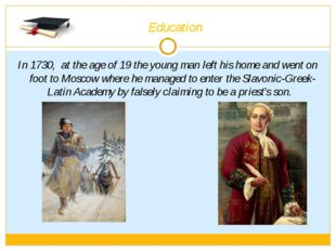 Education In 1730, at the age of 19 the young man left his home and went on f
