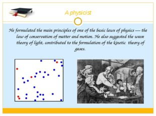 A physicist He formulated the main principles of one of the basic laws of phy