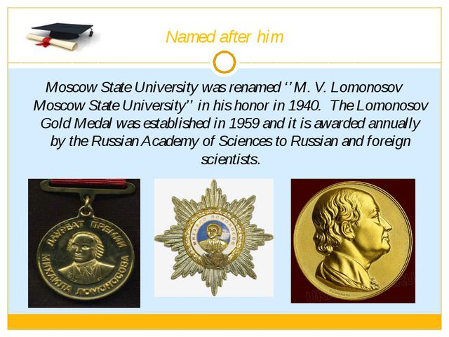 Named after him Moscow State University was renamed ''M. V. Lomonosov Moscow...