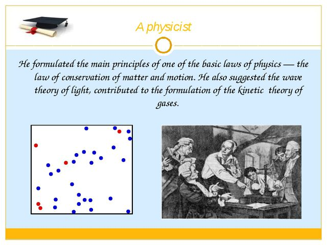 A physicist He formulated the main principles of one of the basic laws of phy...