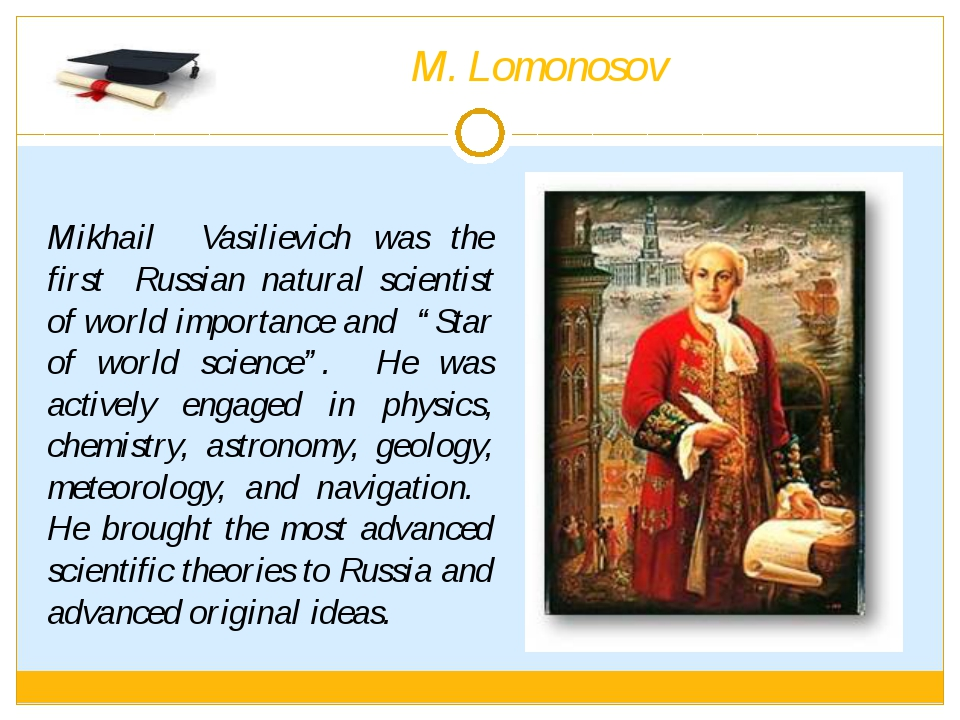 M. Lomonosov Mikhail Vasilievich was the first Russian natural scientist of w...