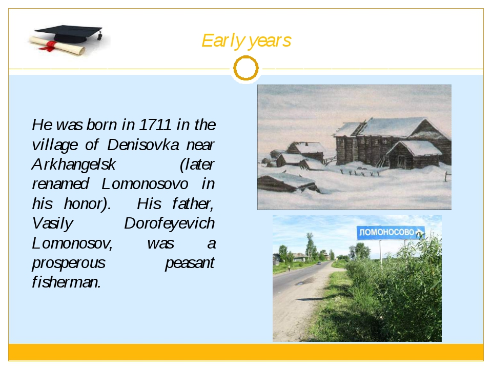 Early years He was born in 1711 in the village of Denisovka near Arkhangelsk...