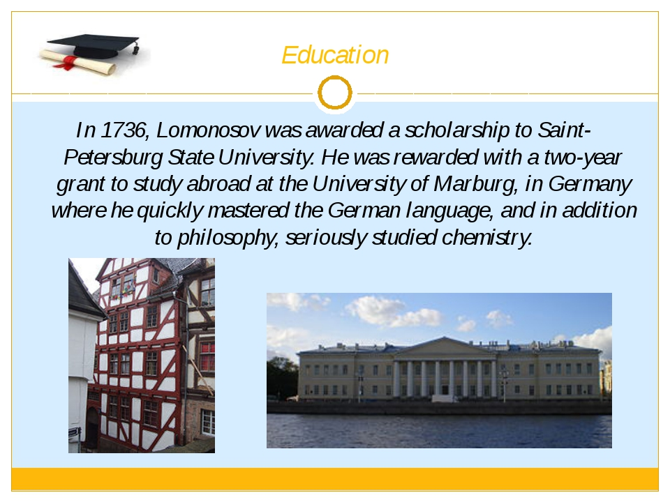 Education In 1736, Lomonosov was awarded a scholarship to Saint- Petersburg S...