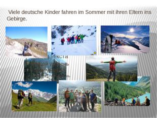 Viele deutsche Kinder fahren im Sommer mit ihren Eltern ins Gebirge.