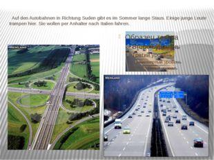 Auf den Autobahnen in Richtung Suden gibt es im Sommer lange Staus. Einige j