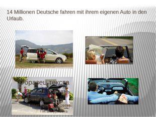 14 Millionen Deutsche fahren mit ihrem eigenen Auto in den Urlaub.