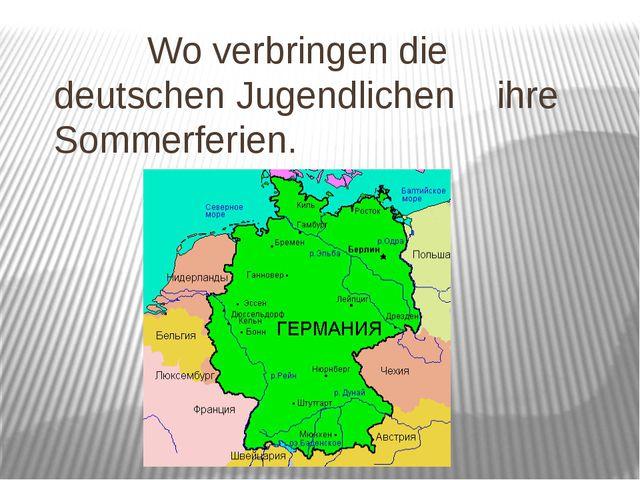 Wo verbringen die deutschen Jugendlichen ihre Sommerferien.