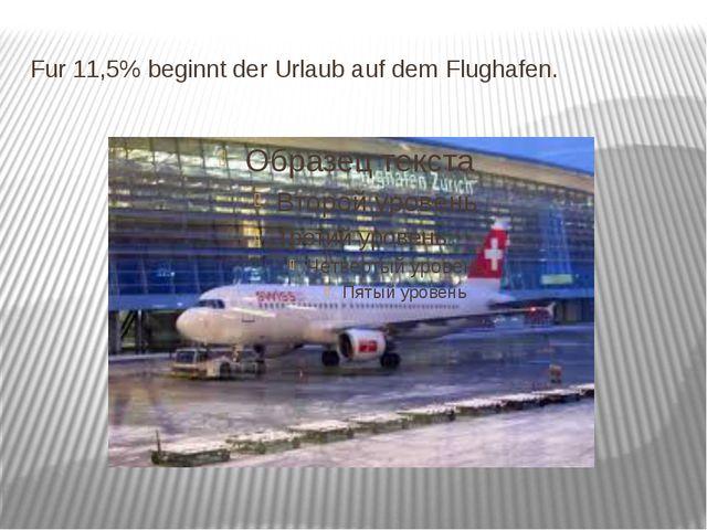 Fur 11,5% beginnt der Urlaub auf dem Flughafen.