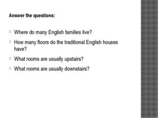 Answer the questions: Where do many English families live? How many floors do
