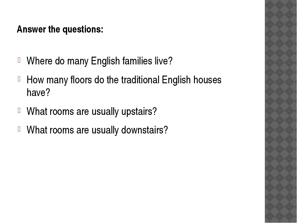 Answer the questions: Where do many English families live? How many floors do...