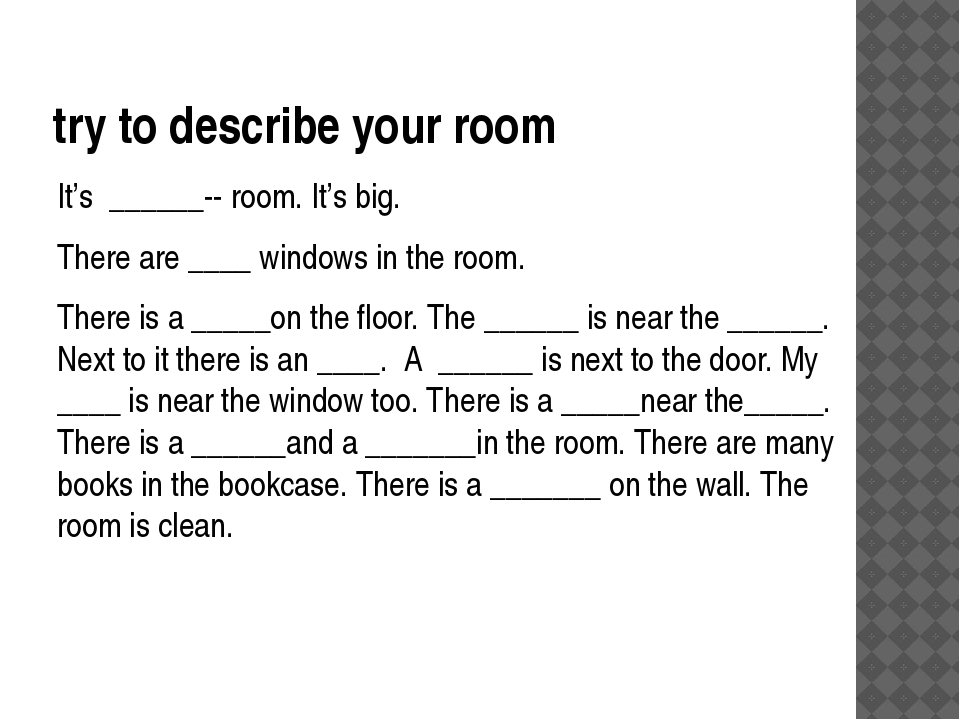 try to describe your room It's ______­­ room. It's big. There are ____ window...