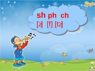 sh ph ch [ʃ] [f] [tʃ]