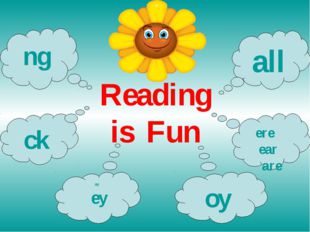 Reading is Fun ck ay ey oy ere ear are all ng