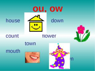 ou, ow house down count flower town mouth clown