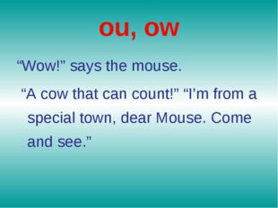 """ou, ow """"Wow!"""" says the mouse. """"A cow that can count!"""" """"I'm from a special tow"""
