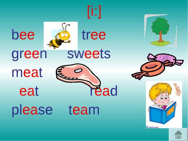 [i:] bee tree green sweets meat eat read please team