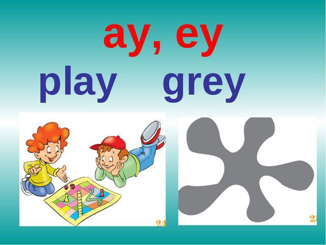 ay, ey play grey