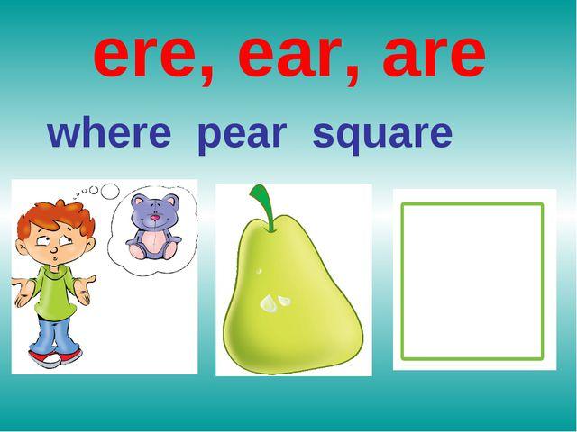 ere, ear, are where pear square