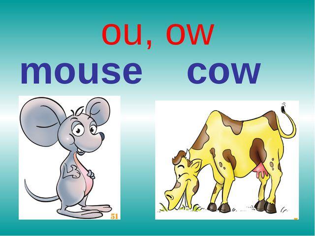 ou, ow mouse cow