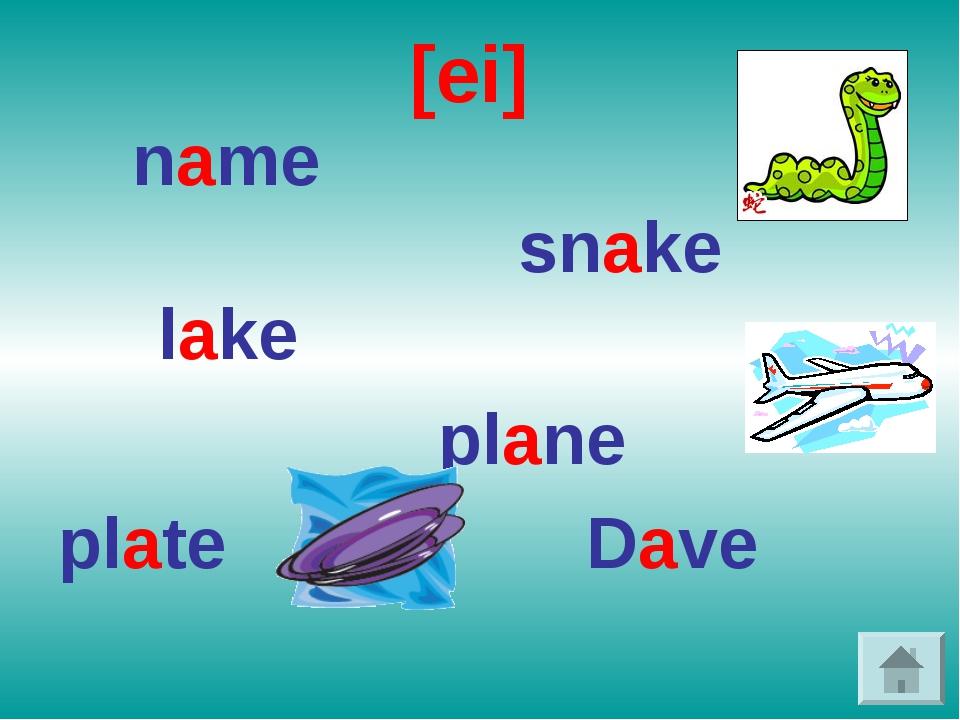 [ei] name snake lake plane plate Dave