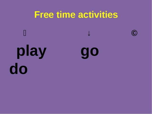 Free time activities ↙ ↓ ↘ play go do