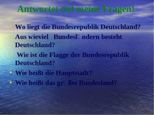 Аntwortet auf meine Fragen! Wo liegt die Bundesrepublik Deutschland? Aus wiev