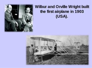 Wilbur and Orville Wright built the first airplane in 1903 (USA).