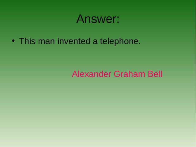 Answer: This man invented a telephone. Alexander Graham Bell