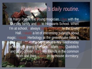 Harry Potter's daily routine. I'm Harry Potter, the young magician. I live wi