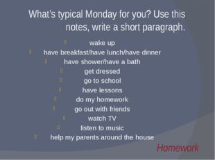 What's typical Monday for you? Use this notes, write a short paragraph. wake
