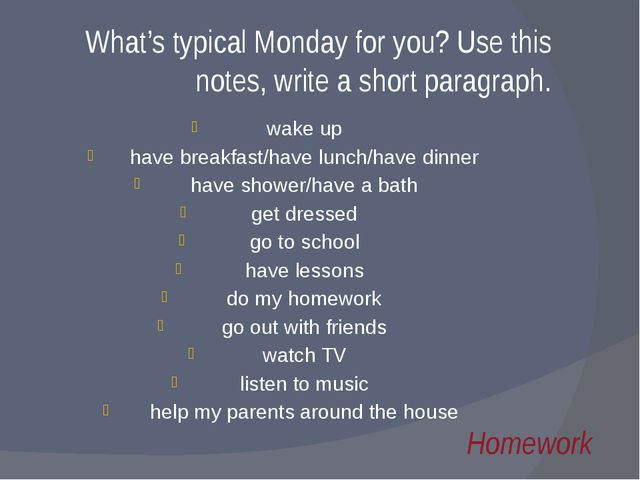 What's typical Monday for you? Use this notes, write a short paragraph. wake...
