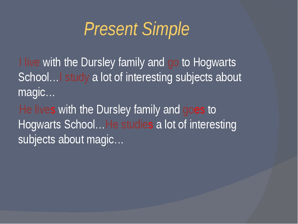 Present Simple I live with the Dursley family and go to Hogwarts School…I stu...