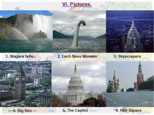 VI. Pictures. 1. Niagara falls 2. Loch Ness Monster 3. Skyscrapers 4. Big Ben