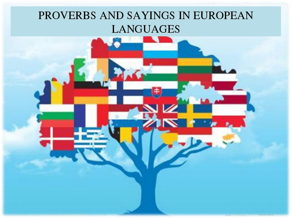 PROVERBS AND SAYINGS IN EUROPEAN LANGUAGES