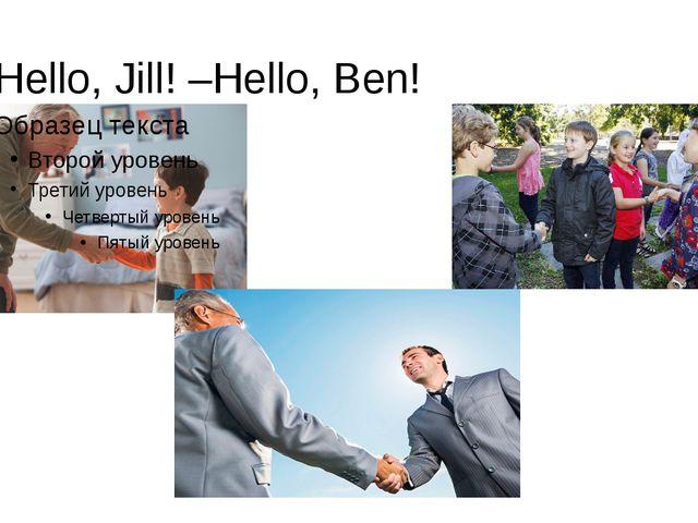 - Hello, Jill! –Hello, Ben!