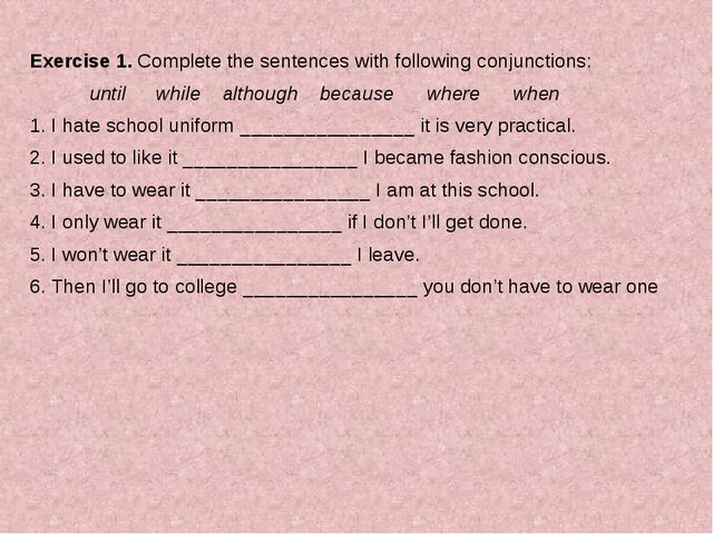 Exercise 1. Complete the sentences with following conjunctions: until	 while...