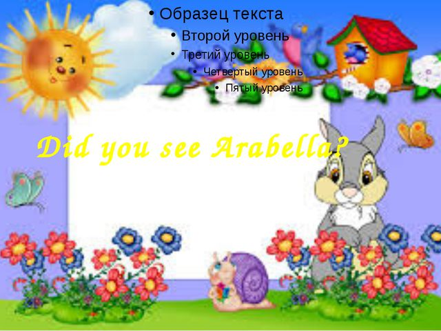 Did you see Arabella?
