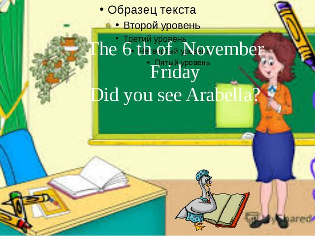 The 6 th of November Friday Did you see Arabella?