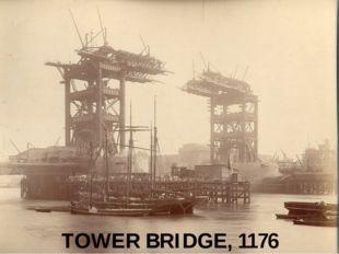 TOWER BRIDGE, 1176
